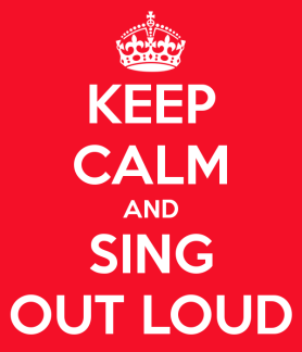 keep-calm-and-sing-out-loud-8.png